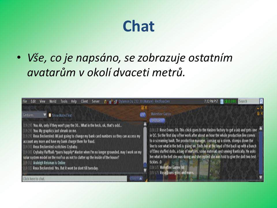 Chat • Vše, co je napsáno, se zobrazuje ostatním avatarům v okolí dvaceti metrů.