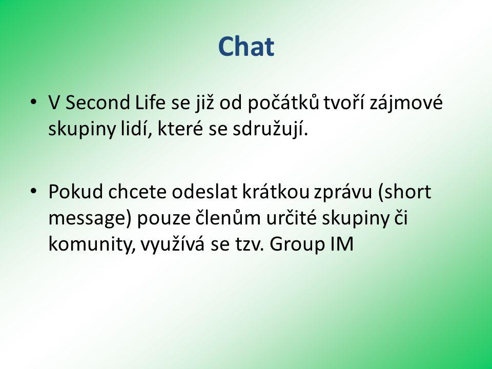 Chat • V Second Life se již od počátků tvoří zájmové skupiny lidí, které se sdružují.