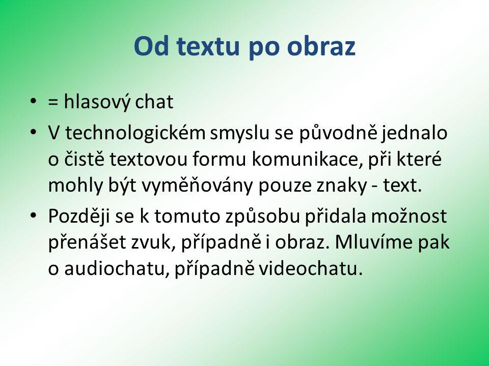 Od textu po obraz • = hlasový chat • V technologickém smyslu se původně jednalo o čistě textovou formu komunikace, při které mohly být vyměňovány pouze znaky - text.