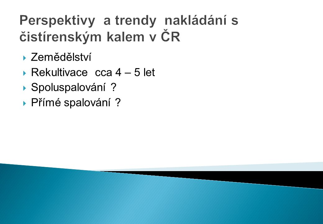 Perspektivy a trendy nakládání s čistírenským kalem v ČR  Zemědělství  Rekultivace cca 4 – 5 let  Spoluspalování .