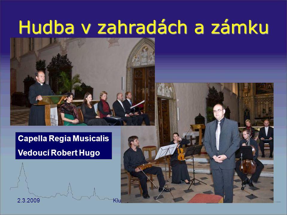 2.3.2009Klub UNESCO Kroměříž15 Hudba v zahradách a zámku Capella Regia Musicalis Vedoucí Robert Hugo