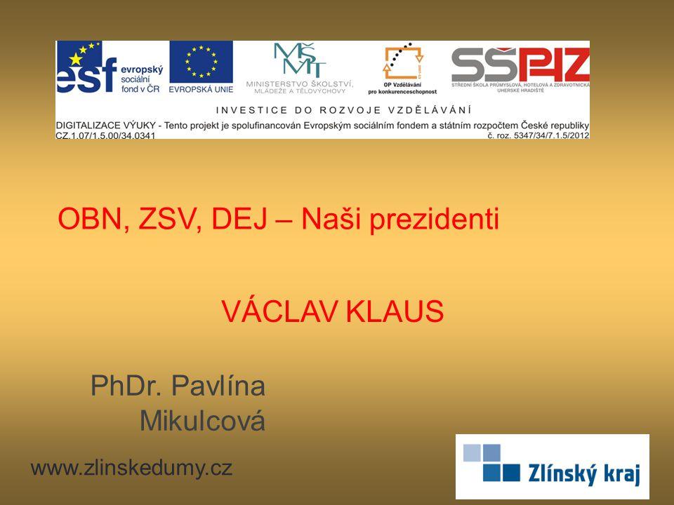 VÁCLAV KLAUS PhDr. Pavlína Mikulcová www.zlinskedumy.cz OBN, ZSV, DEJ – Naši prezidenti