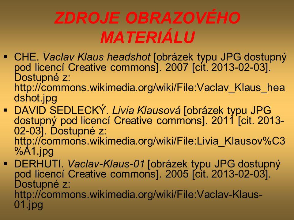 ZDROJE OBRAZOVÉHO MATERIÁLU  CHE. Vaclav Klaus headshot [obrázek typu JPG dostupný pod licencí Creative commons]. 2007 [cit. 2013-02-03]. Dostupné z: