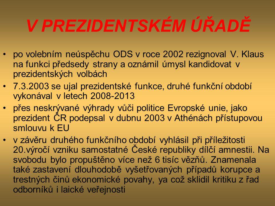 V PREZIDENTSKÉM ÚŘADĚ •po volebním neúspěchu ODS v roce 2002 rezignoval V. Klaus na funkci předsedy strany a oznámil úmysl kandidovat v prezidentských