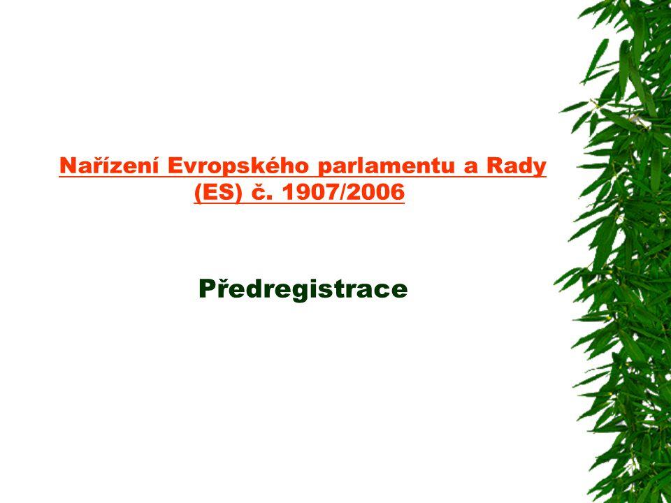 Nařízení Evropského parlamentu a Rady (ES) č. 1907/2006 Nařízení Evropského parlamentu a Rady (ES) č. 1907/2006 Předregistrace