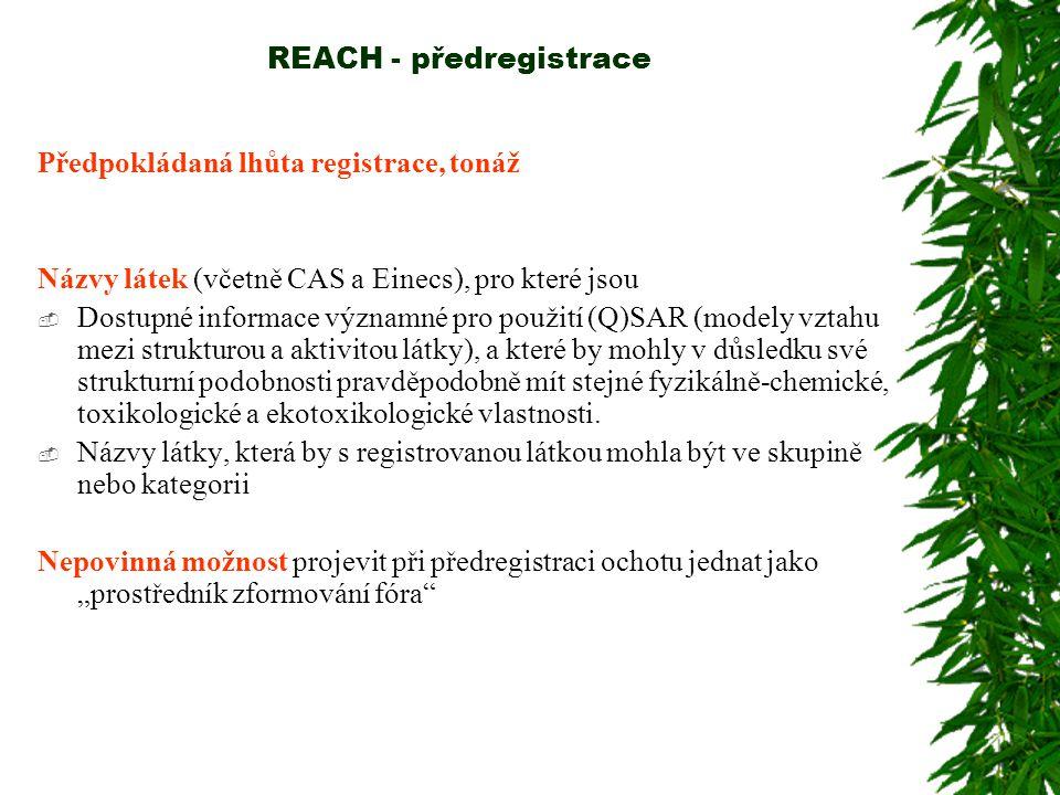 REACH - předregistrace Předpokládaná lhůta registrace, tonáž Názvy látek (včetně CAS a Einecs), pro které jsou  Dostupné informace významné pro použi