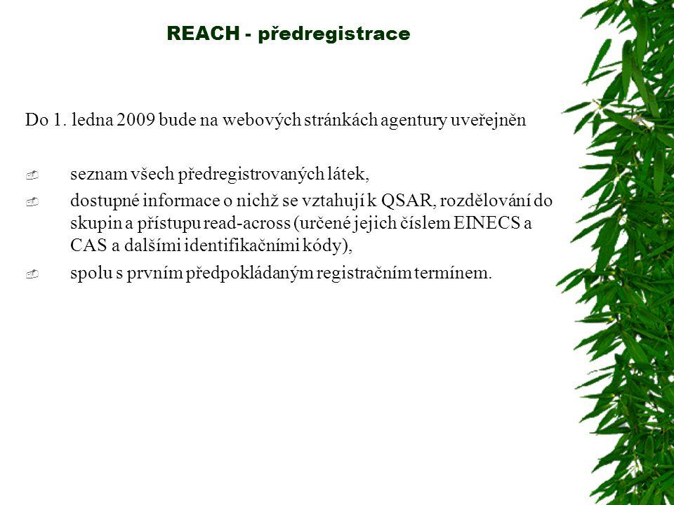 REACH - předregistrace Do 1. ledna 2009 bude na webových stránkách agentury uveřejněn  seznam všech předregistrovaných látek,  dostupné informace o