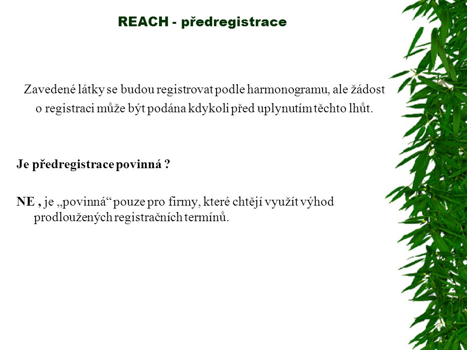 REACH - předregistrace Zavedené látky se budou registrovat podle harmonogramu, ale žádost o registraci může být podána kdykoli před uplynutím těchto lhůt.