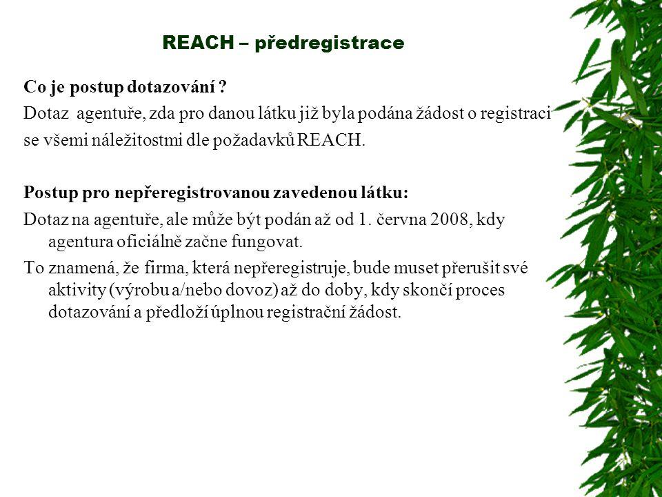 REACH – předregistrace Co je postup dotazování ? Dotaz agentuře, zda pro danou látku již byla podána žádost o registraci se všemi náležitostmi dle pož