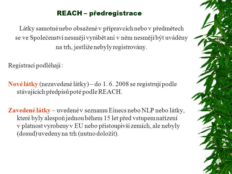 REACH – předregistrace Látky samotné nebo obsažené v přípravcích nebo v předmětech se ve Společenství nesmějí vyrábět ani v něm nesmějí být uváděny na trh, jestliže nebyly registrovány.