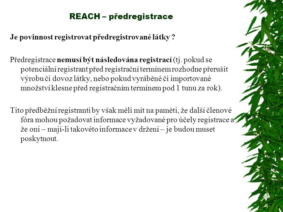 REACH – předregistrace Je povinnost registrovat předregistrované látky ? Předregistrace nemusí být následována registrací (tj. pokud se potenciální re
