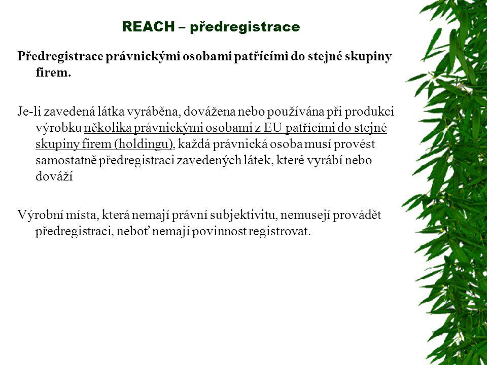 REACH – předregistrace Předregistrace právnickými osobami patřícími do stejné skupiny firem. Je-li zavedená látka vyráběna, dovážena nebo používána př