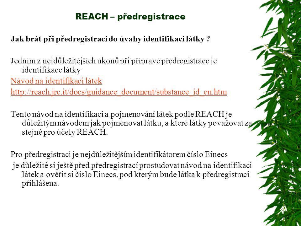 REACH – předregistrace Jak brát při předregistraci do úvahy identifikaci látky ? Jedním z nejdůležitějších úkonů při přípravě předregistrace je identi