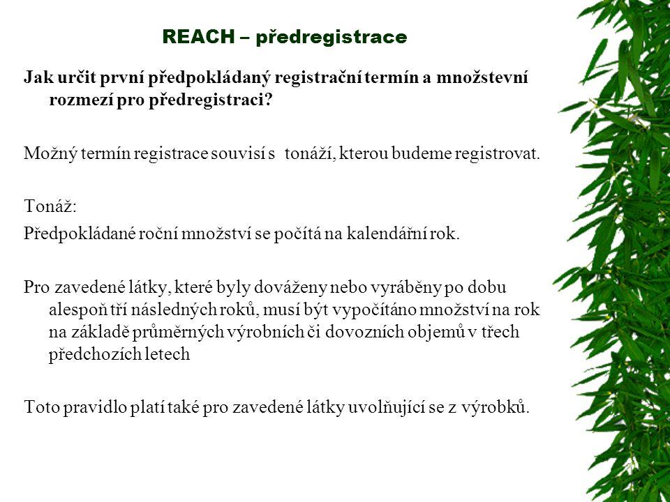 REACH – předregistrace Jak určit první předpokládaný registrační termín a množstevní rozmezí pro předregistraci? Možný termín registrace souvisí s ton