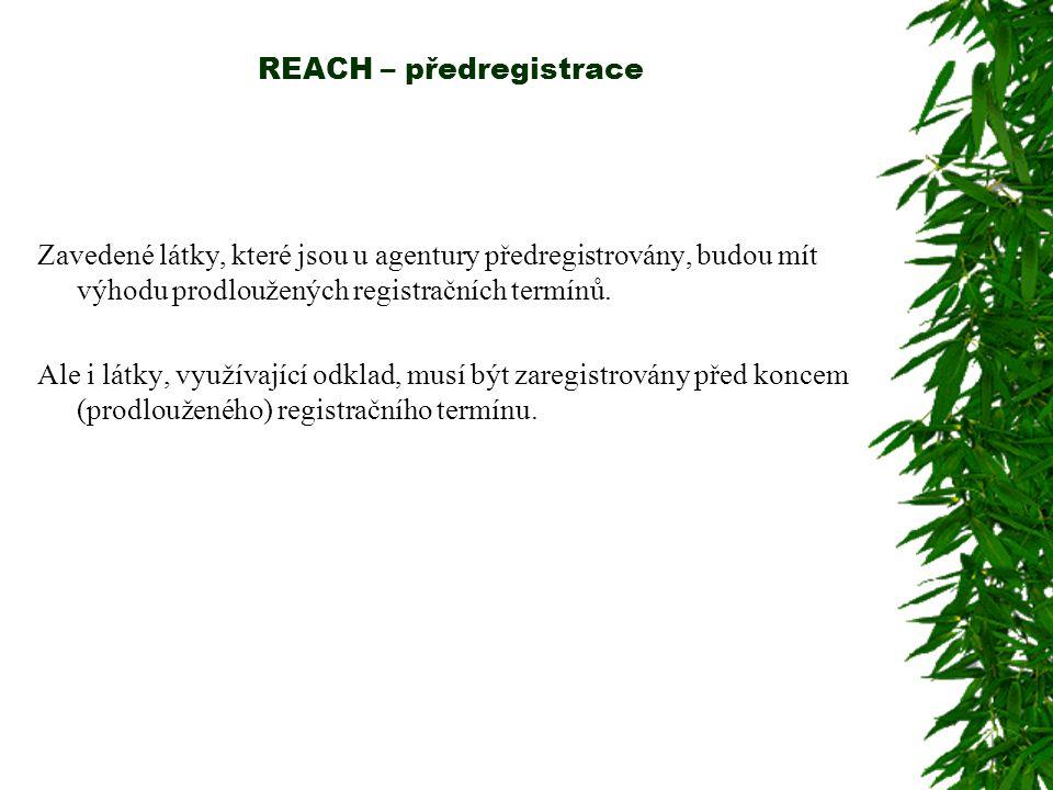 REACH – předregistrace Zavedené látky, které jsou u agentury předregistrovány, budou mít výhodu prodloužených registračních termínů. Ale i látky, využ
