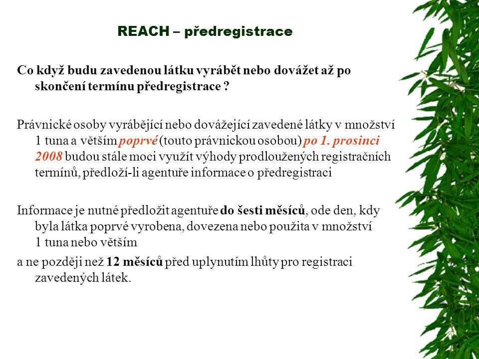 REACH – předregistrace Co když budu zavedenou látku vyrábět nebo dovážet až po skončení termínu předregistrace ? Právnické osoby vyrábějící nebo dováž