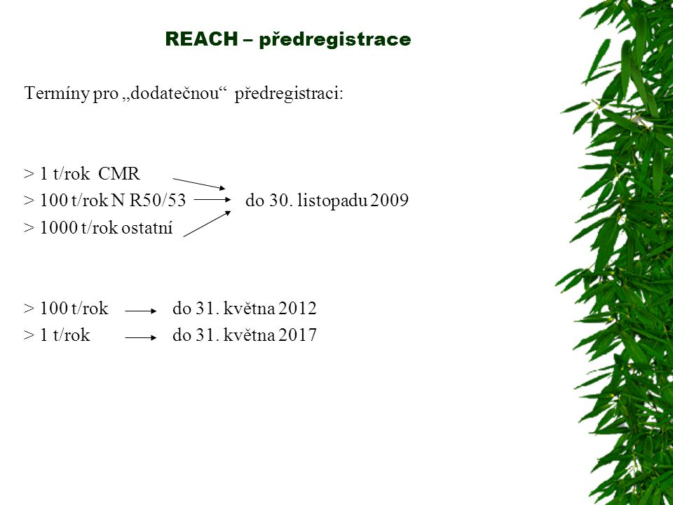 """REACH – předregistrace Termíny pro """"dodatečnou"""" předregistraci: > 1 t/rok CMR > 100 t/rok N R50/53 do 30. listopadu 2009 > 1000 t/rok ostatní > 100 t/"""