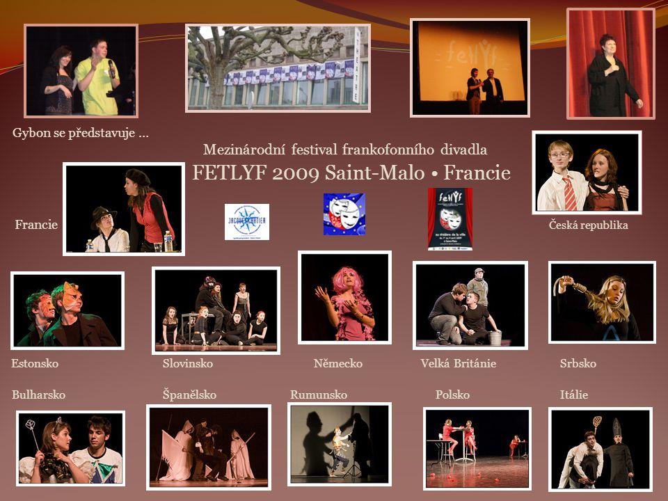 Gybon se představuje … Mezinárodní festival frankofonního divadla FETLYF 2009 Saint-Malo • Francie Francie Česká republika Estonsko Slovinsko Německo