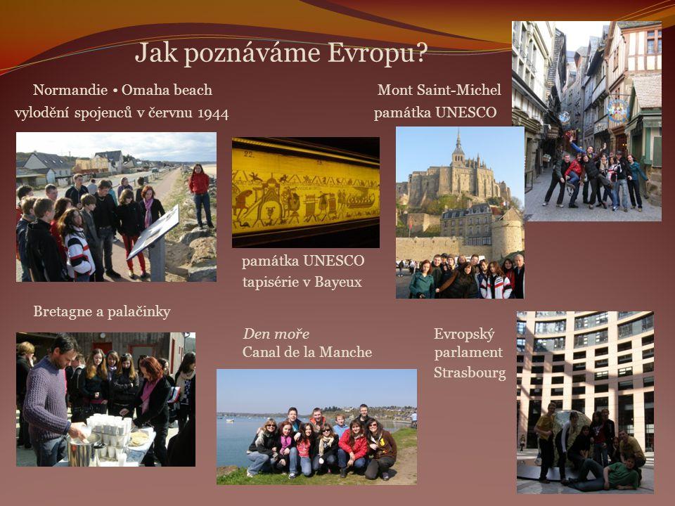 Jak poznáváme Evropu? Normandie • Omaha beach Mont Saint-Michel vylodění spojenců v červnu 1944 památka UNESCO památka UNESCO tapisérie v Bayeux Breta