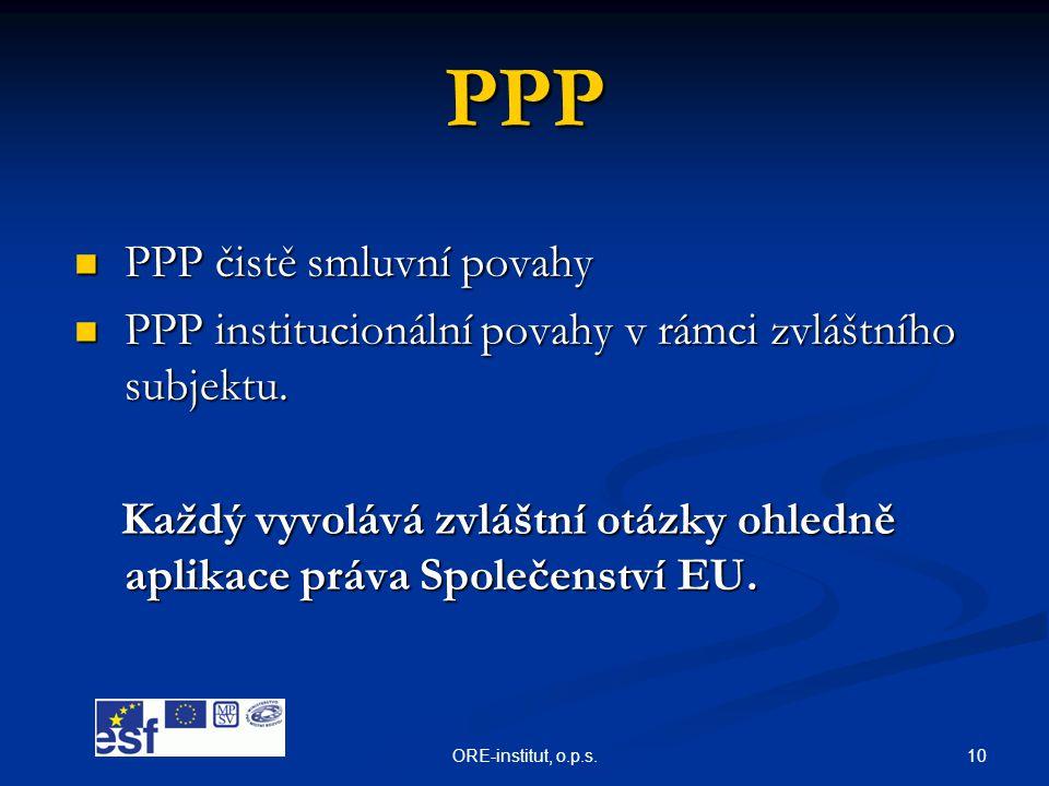 10ORE-institut, o.p.s. PPP  PPP čistě smluvní povahy  PPP institucionální povahy v rámci zvláštního subjektu. Každý vyvolává zvláštní otázky ohledně