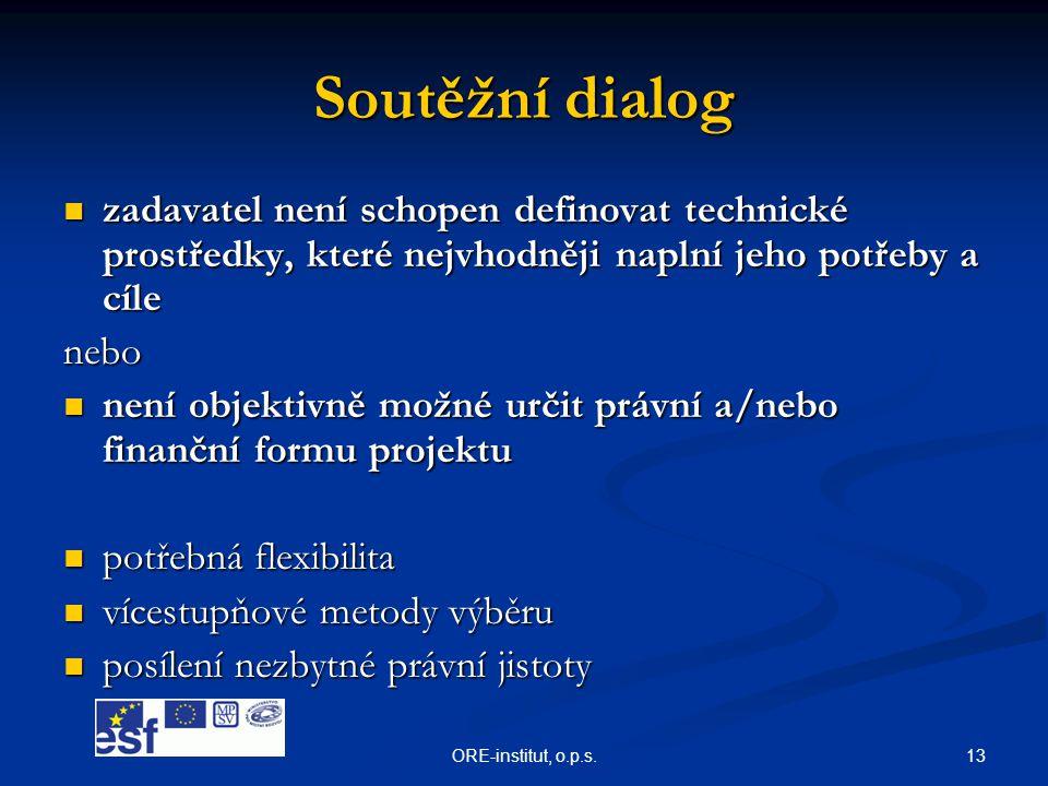 13ORE-institut, o.p.s. Soutěžní dialog  zadavatel není schopen definovat technické prostředky, které nejvhodněji naplní jeho potřeby a cíle nebo  ne