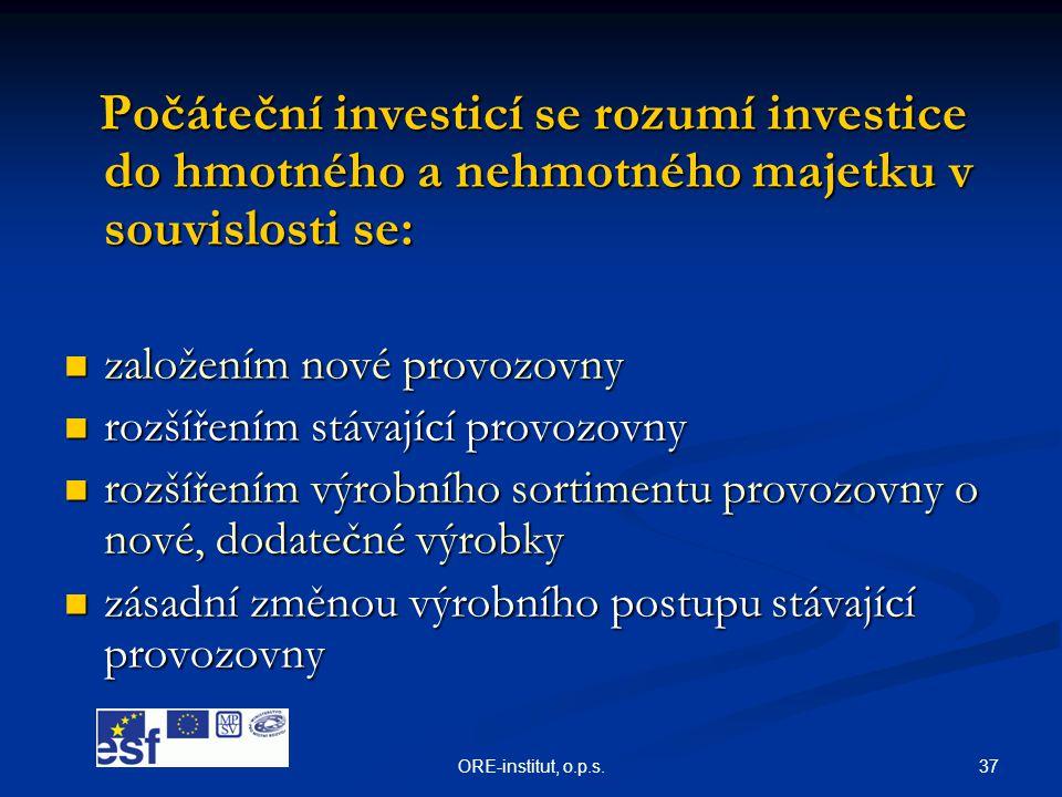 37ORE-institut, o.p.s. Počáteční investicí se rozumí investice do hmotného a nehmotného majetku v souvislosti se: Počáteční investicí se rozumí invest