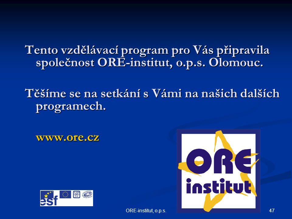 47ORE-institut, o.p.s. Tento vzdělávací program pro Vás připravila společnost ORE-institut, o.p.s. Olomouc. Těšíme se na setkání s Vámi na našich dalš