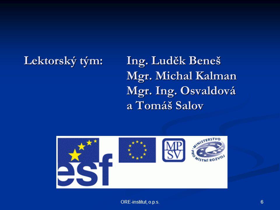 6ORE-institut, o.p.s. Lektorský tým: Ing. Luděk Beneš Mgr. Michal Kalman Mgr. Ing. Osvaldová a Tomáš Salov