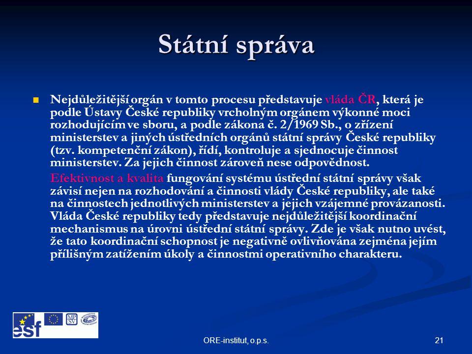 21ORE-institut, o.p.s. Státní správa   Nejdůležitější orgán v tomto procesu představuje vláda ČR, která je podle Ústavy České republiky vrcholným or