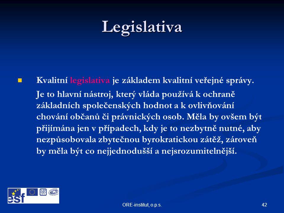 42ORE-institut, o.p.s. Legislativa   Kvalitní legislativa je základem kvalitní veřejné správy. Je to hlavní nástroj, který vláda používá k ochraně z