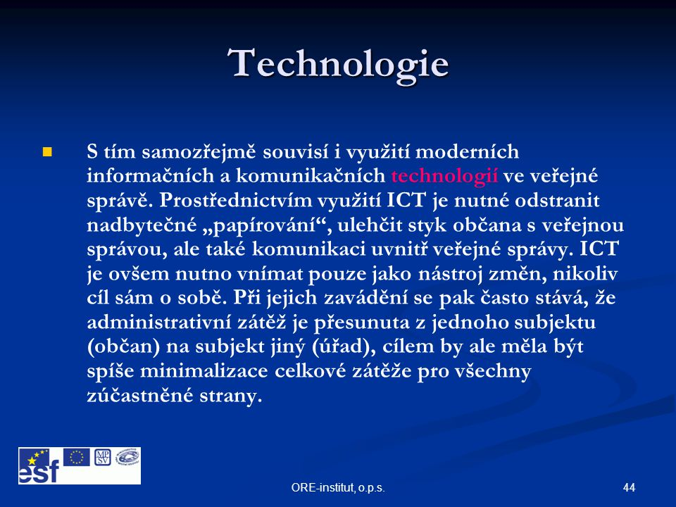 44ORE-institut, o.p.s. Technologie   S tím samozřejmě souvisí i využití moderních informačních a komunikačních technologií ve veřejné správě. Prostř
