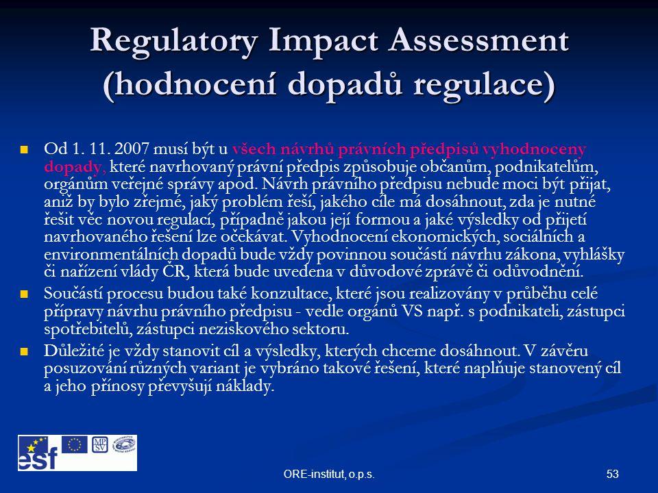 53ORE-institut, o.p.s. Regulatory Impact Assessment (hodnocení dopadů regulace)   Od 1. 11. 2007 musí být u všech návrhů právních předpisů vyhodnoce