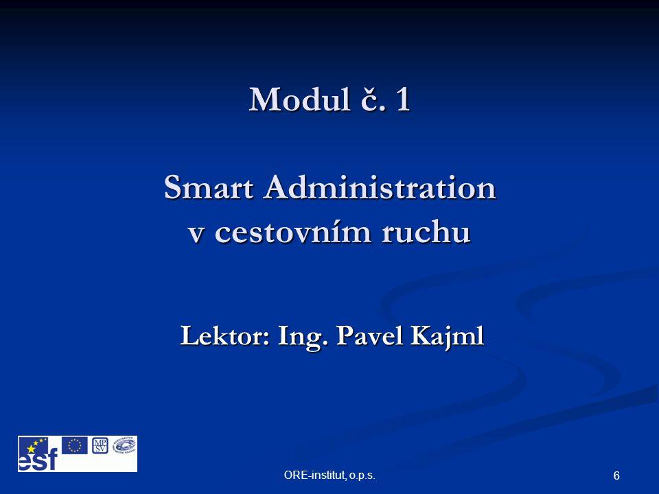 ORE-institut, o.p.s. 6 Modul č. 1 Smart Administration v cestovním ruchu Lektor: Ing. Pavel Kajml
