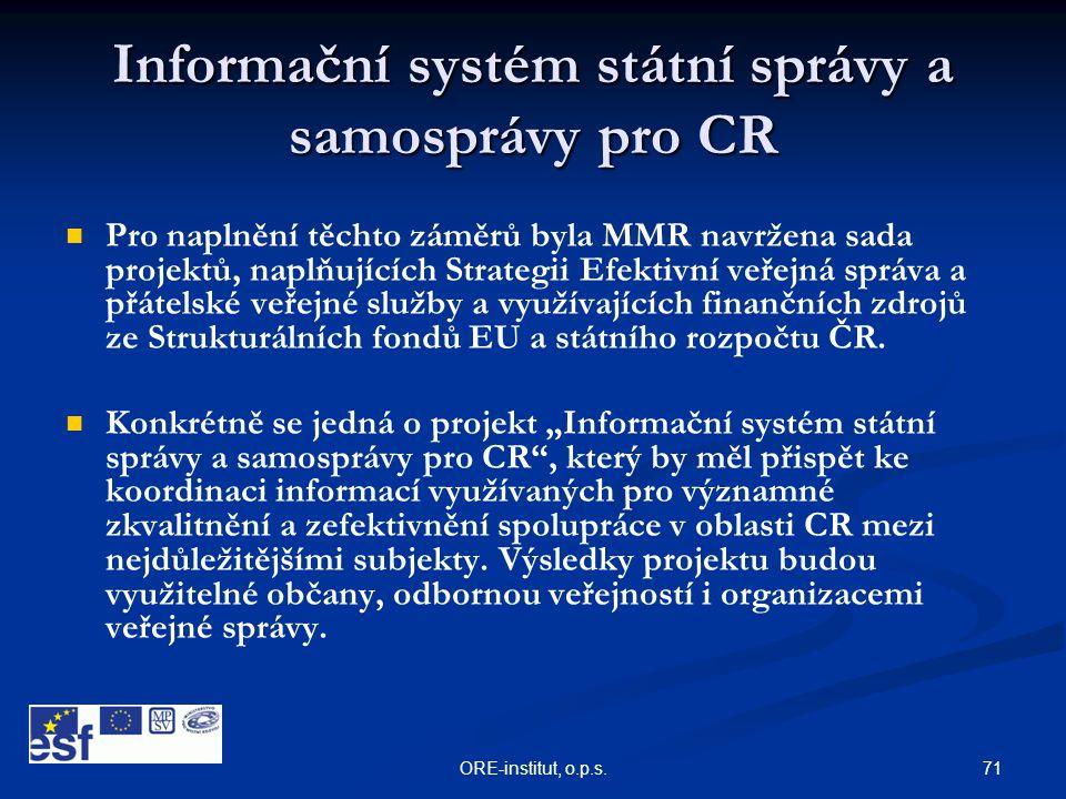 71ORE-institut, o.p.s. Informační systém státní správy a samosprávy pro CR   Pro naplnění těchto záměrů byla MMR navržena sada projektů, naplňujícíc