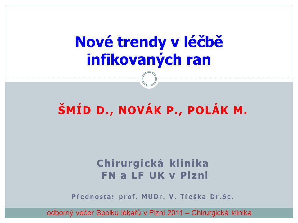 ŠMÍD D., NOVÁK P., POLÁK M. Chirurgická klinika FN a LF UK v Plzni Přednosta: prof. MUDr. V. Třeška Dr.Sc. Nové trendy v léčbě infikovaných ran odborn