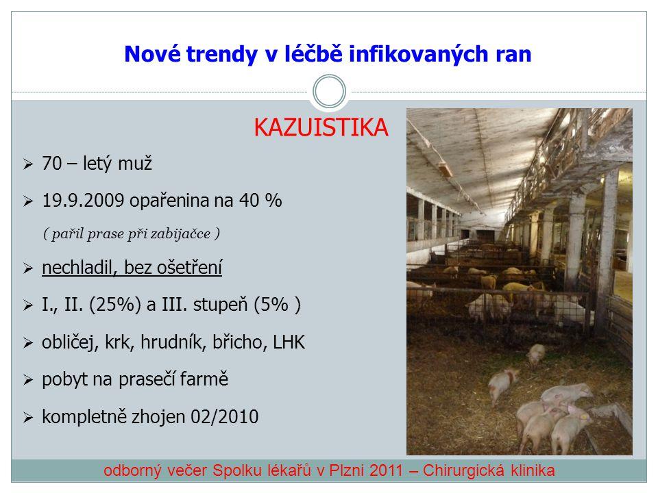 Nové trendy v léčbě infikovaných ran KAZUISTIKA  70 – letý muž  19.9.2009 opařenina na 40 % ( pařil prase při zabijačce )  nechladil, bez ošetření