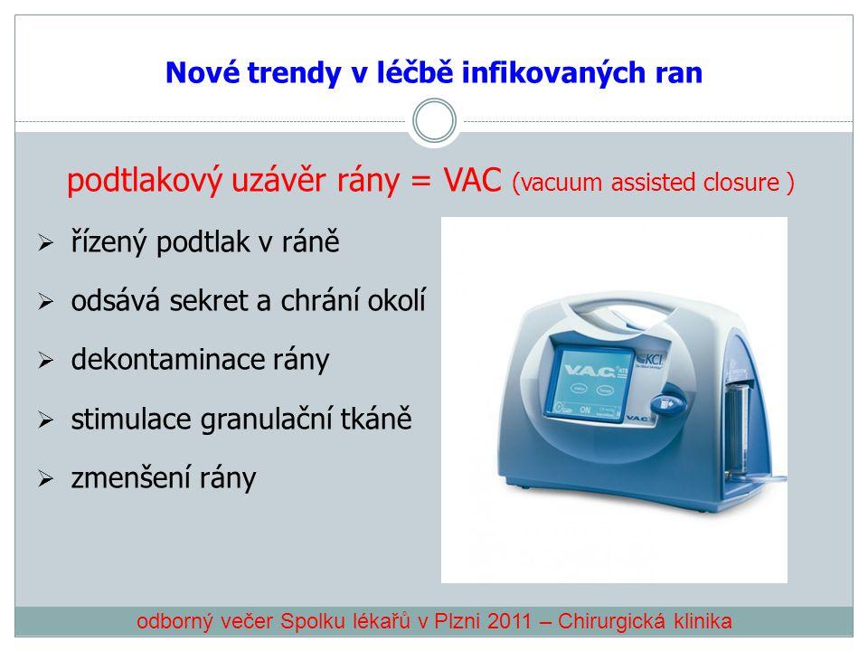 Nové trendy v léčbě infikovaných ran podtlakový uzávěr rány = VAC (vacuum assisted closure )  řízený podtlak v ráně  odsává sekret a chrání okolí 