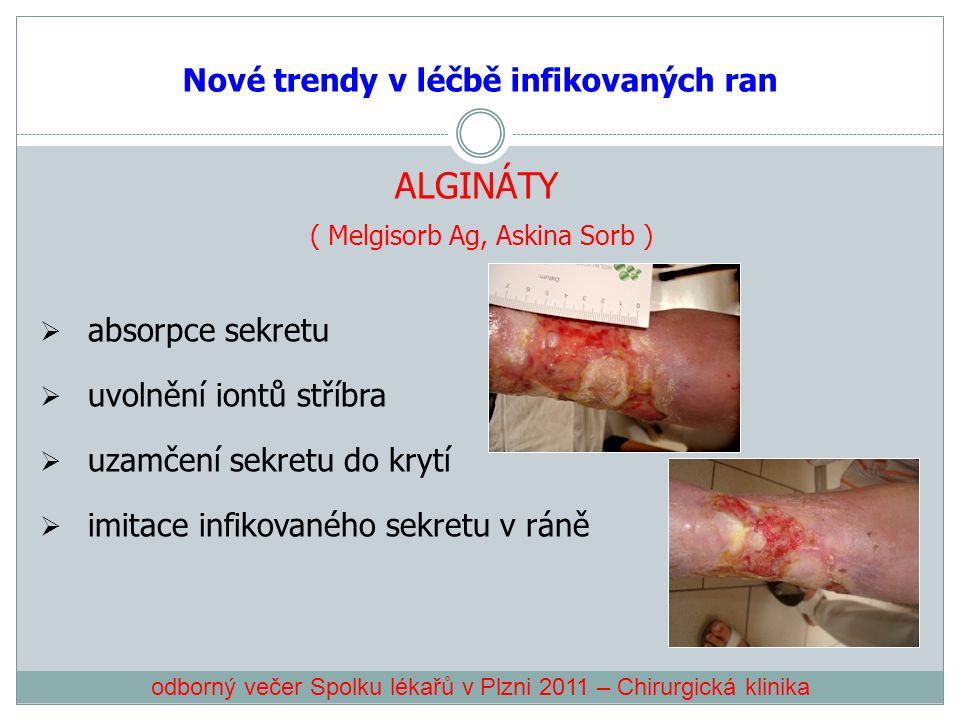 Nové trendy v léčbě infikovaných ran ALGINÁTY ( Melgisorb Ag, Askina Sorb )  absorpce sekretu  uvolnění iontů stříbra  uzamčení sekretu do krytí 