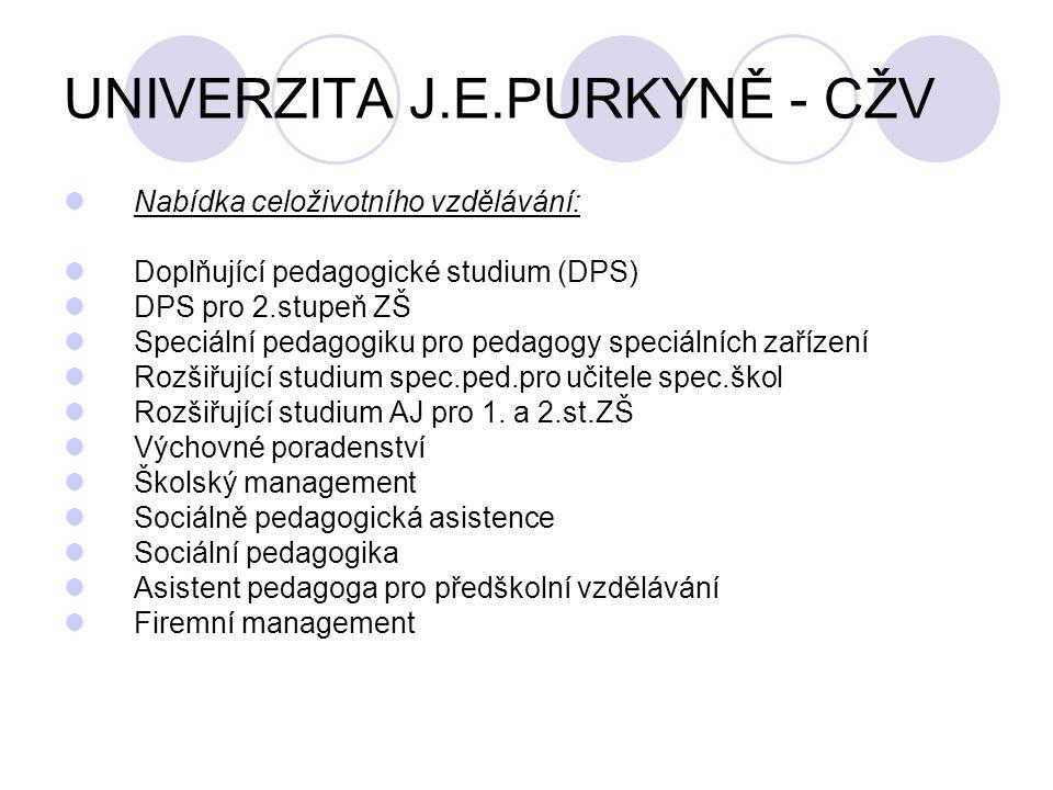 UNIVERZITA J.E.PURKYNĚ - CŽV  Nabídka celoživotního vzdělávání:  Doplňující pedagogické studium (DPS)  DPS pro 2.stupeň ZŠ  Speciální pedagogiku p