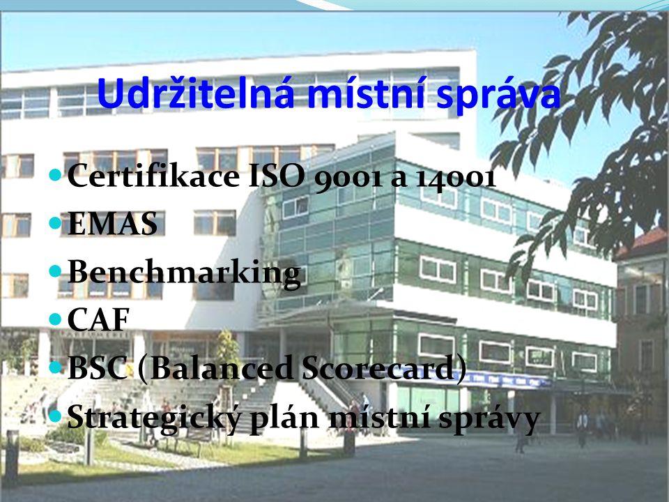Udržitelná místní správa  Certifikace ISO 9001 a 14001  EMAS  Benchmarking  CAF  BSC (Balanced Scorecard)  Strategický plán místní správy