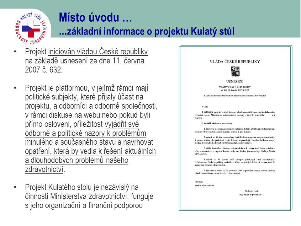 Místo úvodu … …základní informace o projektu Kulatý stůl •Projekt iniciován vládou České republiky na základě usnesení ze dne 11. června 2007 č. 632.