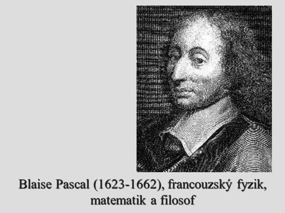 Blaise Pascal (1623-1662), francouzský fyzik, matematik a filosof