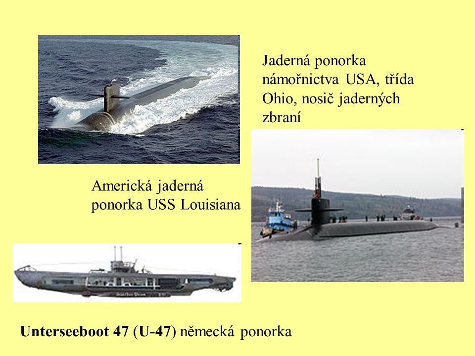 Jaderná ponorka námořnictva USA, třída Ohio, nosič jaderných zbraní Americká jaderná ponorka USS Louisiana Unterseeboot 47 (U-47) německá ponorka
