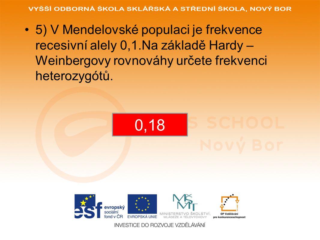 •4) V Mendelovské populaci je frekvence recesivních homozygótů 0,01.Na základě Hardy – Weinbergovy rovnováhy určete frekvenci recesivních alel.