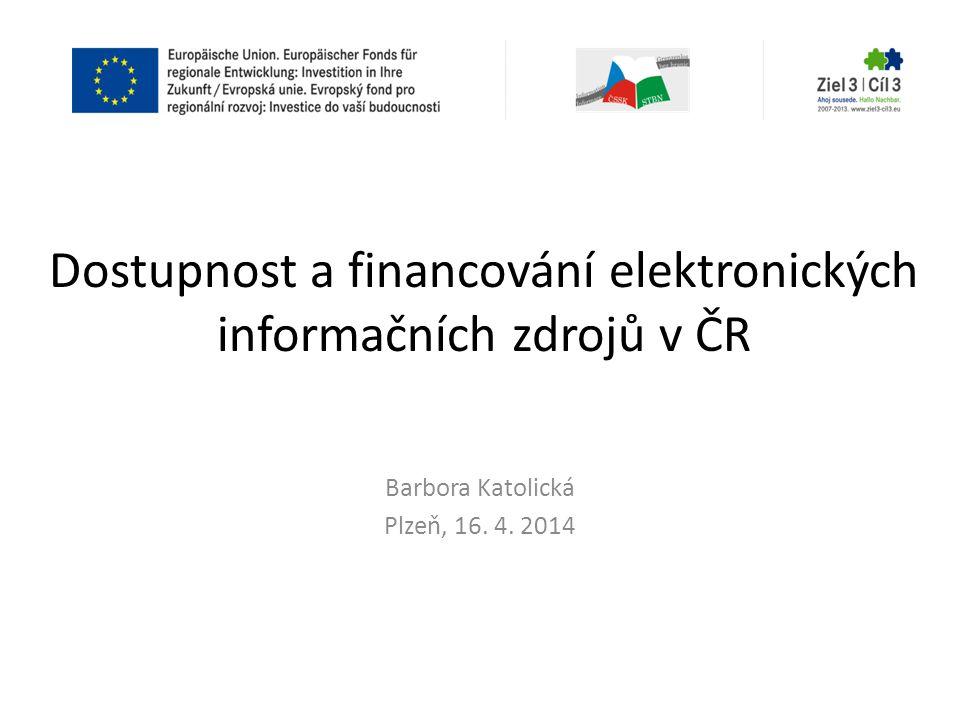 Dostupnost a financování elektronických informačních zdrojů v ČR Barbora Katolická Plzeň, 16. 4. 2014