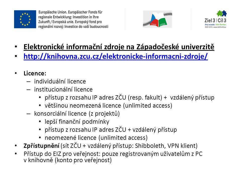 • Elektronické informační zdroje na Západočeské univerzitě • http://knihovna.zcu.cz/elektronicke-informacni-zdroje/ http://knihovna.zcu.cz/elektronick