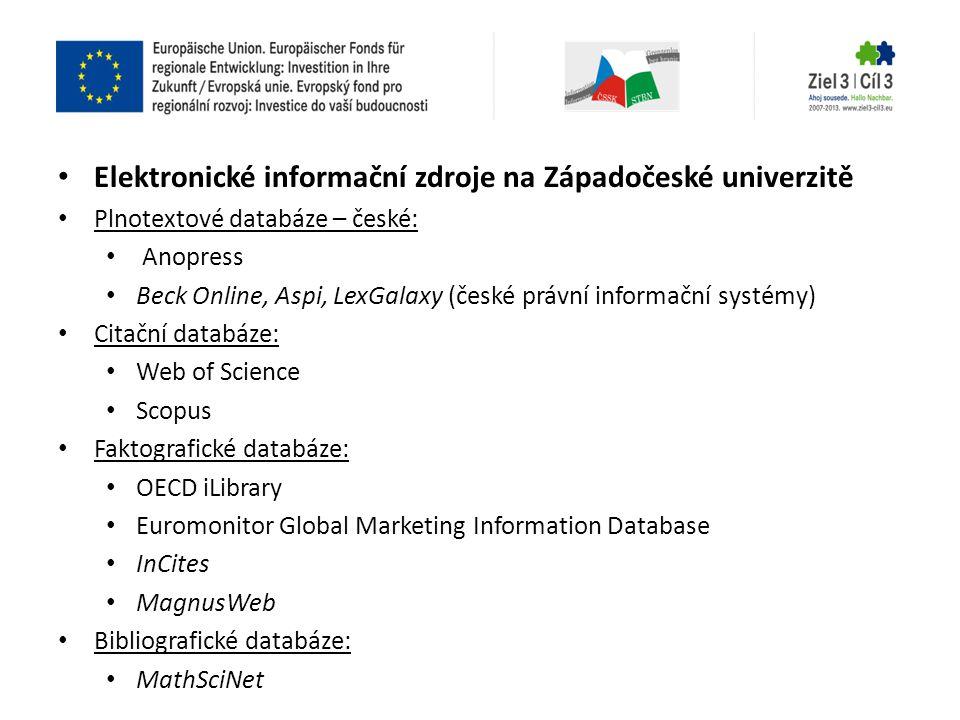 • Elektronické informační zdroje na Západočeské univerzitě • Plnotextové databáze – české: • Anopress • Beck Online, Aspi, LexGalaxy (české právní inf