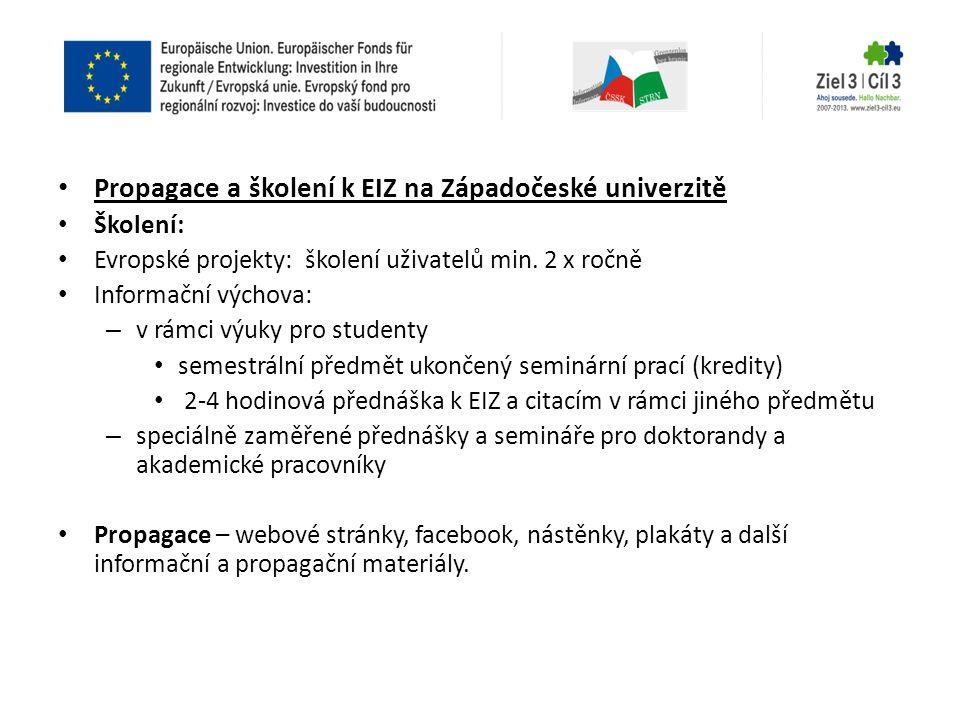 • Propagace a školení k EIZ na Západočeské univerzitě • Školení: • Evropské projekty: školení uživatelů min. 2 x ročně • Informační výchova: – v rámci