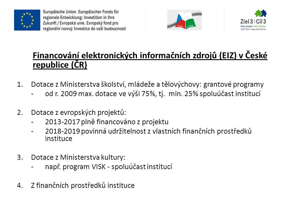 Financování elektronických informačních zdrojů (EIZ) v České republice (ČR) 1.Dotace z Ministerstva školství, mládeže a tělovýchovy: grantové programy