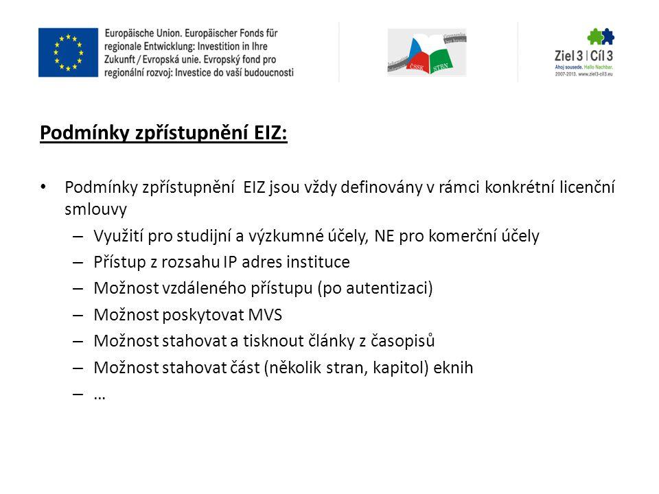 Podmínky zpřístupnění EIZ: • Podmínky zpřístupnění EIZ jsou vždy definovány v rámci konkrétní licenční smlouvy – Využití pro studijní a výzkumné účely